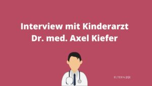 Interview mit Kinderarzt Dr. med. Axel Kiefer
