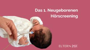 Das 1. Neugeborenen Hörscreening 1 1