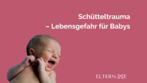 Schütteltrauma – Lebensgefahr für Babys