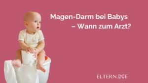 Magen Darm bei Babys – Wann zum Arzt
