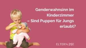 Genderwahnsinn im Kinderzimmer – Sind Puppen für Jungs erlaubt 1